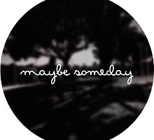 Maybe Someday by youngkinderhook