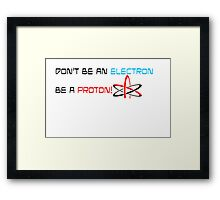 Don't Be An Electron Framed Print