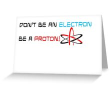 Don't Be An Electron Greeting Card