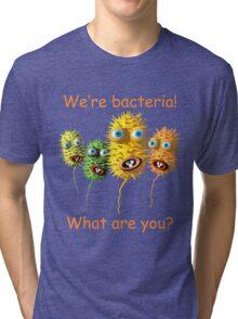 We're bacteria! Tri-blend T-Shirt