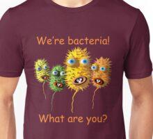 We're bacteria! Unisex T-Shirt
