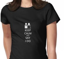 Keep Calm and Say I Do Womens Fitted T-Shirt