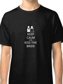 Keep calm and kiss the bride Classic T-Shirt