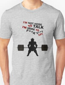 I'm not here to talk im here to  T-Shirt