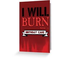 I'll Burn You A Birthday Cake. Greeting Card