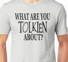 What Are You Tolkien About? Unisex T-Shirt