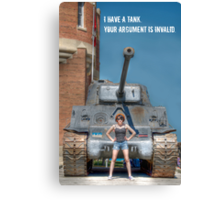 I Have a Tank.  Your Argument is Invalid Canvas Print