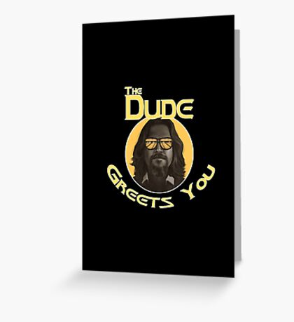 The Dude - Greets You Greeting Card