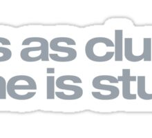He is as clumsy as he is stupid! Sticker