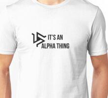 It's An Alpha Thing Unisex T-Shirt