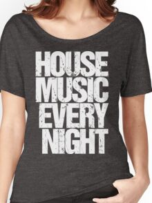 House Music Every Night Women's Relaxed Fit T-Shirt