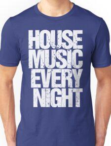 House Music Every Night Unisex T-Shirt