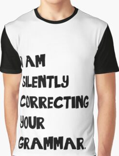 I Am Silently Correcting Your Grammar Graphic T-Shirt