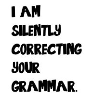 I Am Silently Correcting Your Grammar by Troxbled