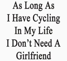 As Long As I Have Cycling In My Life I Don't Need A Girlfriend  by supernova23