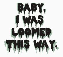 I was loomed this way. Kids Tee