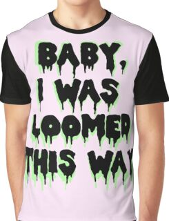 I was loomed this way. Graphic T-Shirt