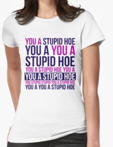Stupid Hoe Womens Fitted T-Shirt