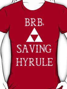BRB- SAVING HYRULE T-Shirt