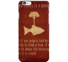 """Everybody is a genius..."" iPhone Case/Skin"