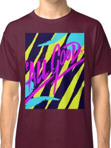 Its All Good Classic T-Shirt