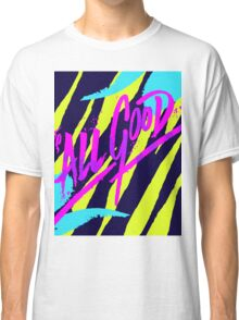 Its All Good Classic T-Shirt
