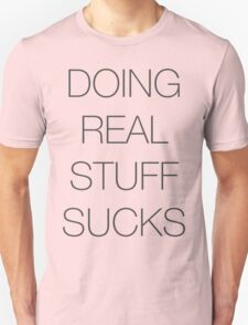 Doing real stuff sucks T-Shirt