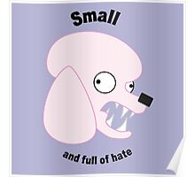 Small and Full of Hate Poster