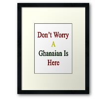 Don't Worry A Ghanaian Is Here Framed Print