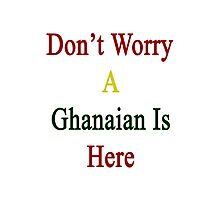 Don't Worry A Ghanaian Is Here Photographic Print