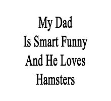 My Dad Is Smart Funny And He Loves Hamsters Photographic Print