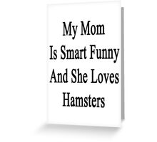 My Mom Is Smart Funny And She Loves Hamsters Greeting Card