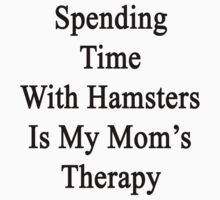 Spending Time With Hamsters Is My Mom's Therapy by supernova23
