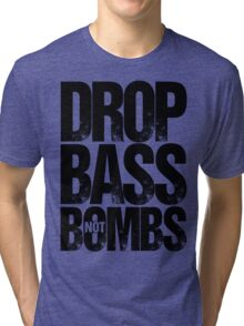 Drop Bass Not Bombs Pt. II  Tri-blend T-Shirt