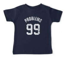 99 PROBLEMS Baby Tee