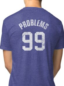 99 PROBLEMS Tri-blend T-Shirt