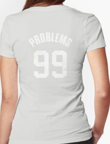 99 PROBLEMS Womens T-Shirt