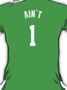 AIN'T ONE  T-Shirt
