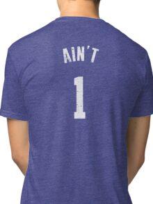 AIN'T ONE  Tri-blend T-Shirt