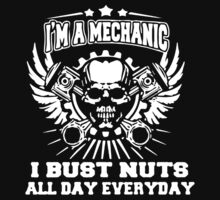 I'm A Mechanic I Bust Nuts All Day by designertshirt
