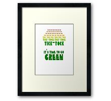 Tick Tock: It's Time to Go Green Framed Print