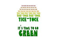 Tick Tock: It's Time to Go Green Photographic Print