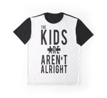 The Kids (Are) Aren't Alright Graphic T-Shirt