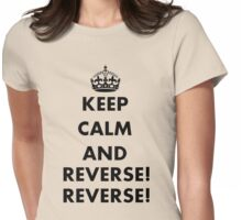 Keep Calm and Reverse! Reverse! Womens Fitted T-Shirt