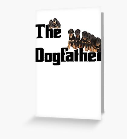 The Dog Father - Rottweiler Litter Greeting Card