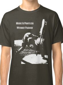 Music Is Pointless Without Passion Classic T-Shirt