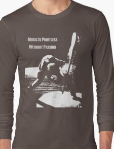 Music Is Pointless Without Passion Long Sleeve T-Shirt