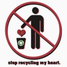 stop recycling my heart. by morigirl
