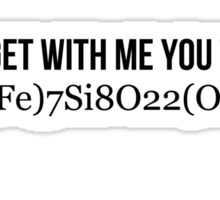 If you get with me, you will be Sticker