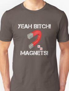 Magnets Bitch! Unisex T-Shirt